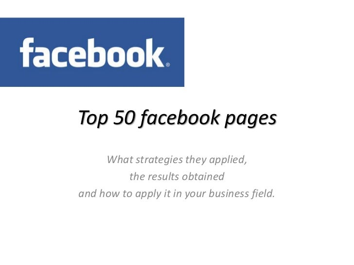 Top 50 facebook pages<br />What strategies they applied, <br />the results obtained <br />and how to apply it in your busi...
