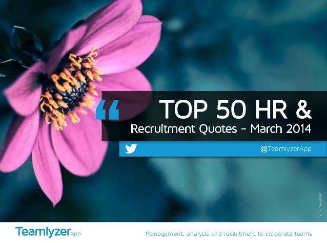 Management, analysis and recruitment to corporate teams @TeamlyzerApp TOP 50 HR & Recruitment Quotes - March 2014 photo/Do...