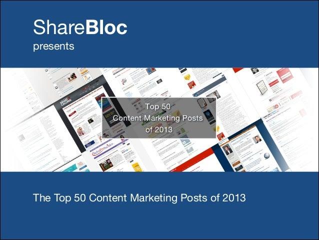 ShareBloc      presents  The Top 50 Content Marketing Posts of 2013 The Top 50 Content Marketing Posts of 2013
