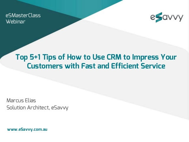 Top 5+1 Tips of How to Use CRM to Impress your Customers with Fast and Efficient Service