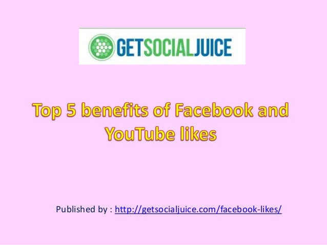 Top 5 benefits of facebook and you tube likes