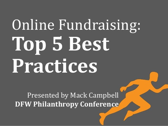 Presented by Mack CampbellDFW Philanthropy ConferenceOnline Fundraising:Top 5 BestPractices