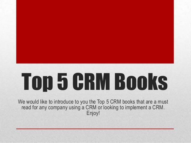 Top 5 CRM Books We would like to introduce to you the Top 5 CRM books that are a must read for any company using a CRM or ...