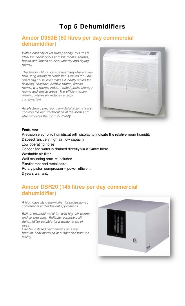 Top 5 DehumidifiersAmcor D950E (60 litres per day commercialdehumidifier)With a capacity of 60 litres per day, this unit i...