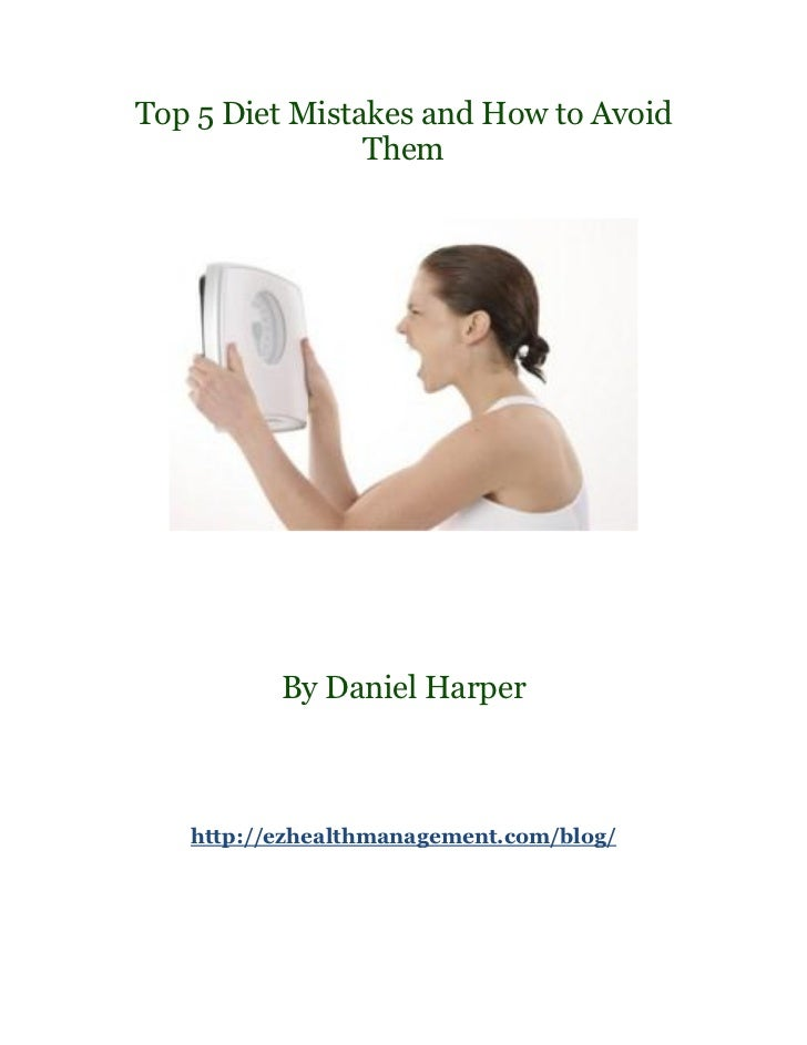 Top 5 Diet Mistakes and How to Avoid                Them          By Daniel Harper   http://ezhealthmanagement.com/blog/