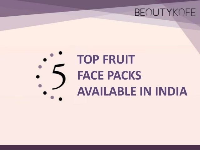 TOP FRUIT FACE PACKS AVAILABLE IN INDIA