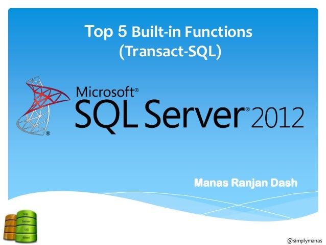 Top 5 Built-in Functions    (Transact-SQL)               Manas Ranjan Dash                              @simplymanas
