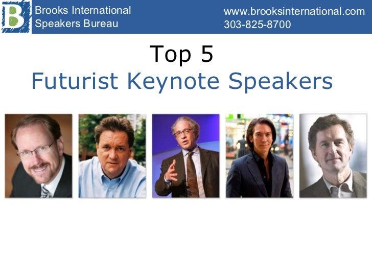 Top 5  Futurist Keynote Speakers  www.brooksinternational.com 303-825-8700 Brooks International Speakers Bureau