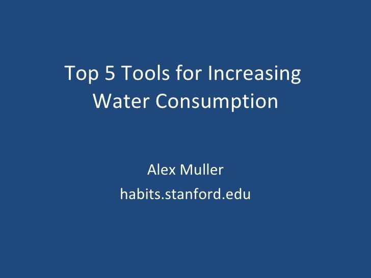Top 5 Tools for Increasing  Water Consumption Alex Muller habits.stanford.edu