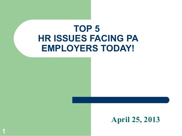 1 TOP 5 HR ISSUES FACING PA EMPLOYERS TODAY! April 25, 2013