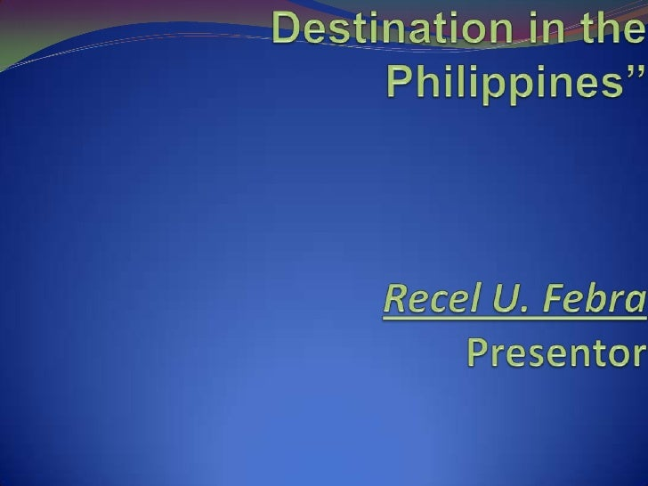 """Top 5 Island Tourist Destination in the Philippines""Recel U. FebraPresentor<br />"