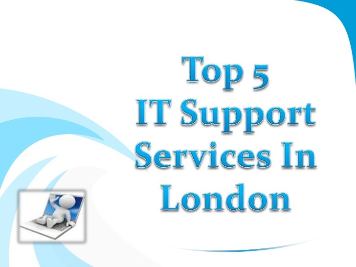 Top 5 IT Support Services In London                                          It support services is the best for getting  ...
