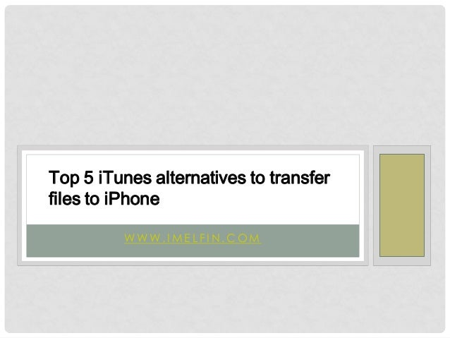 Top 5 i tunes alternatives to transfer files to iphone