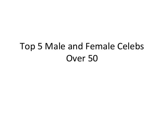 Top 5 Male and Female Celebs Over 50
