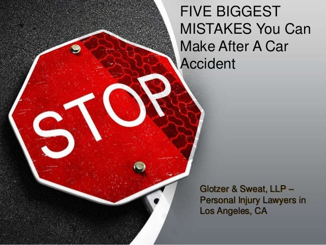FIVE BIGGEST MISTAKES You Can Make After A Car Accident  Glotzer & Sweat, LLP – Personal Injury Lawyers in Los Angeles, CA