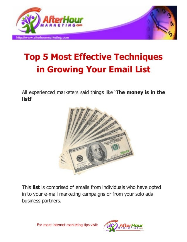 Top 5 Most Effective Techniques in Growing Your Email List All experienced marketers said things like 'The money is in the...