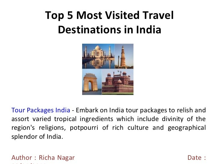 Top 5 Most Visited Travel Destinations in India Tour Packages India  - Embark on India tour packages to relish and assort ...