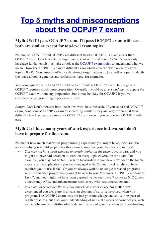 Top 5 myths and misconceptions          about the OCPJP 7 examMyth #5: If I pass OCAJP 7 exam, Ill pass OCPJP 7 exam with ...