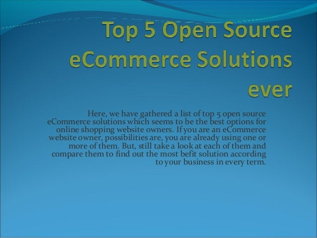Here, we have gathered a list of top 5 open source eCommerce solutions which seems to be the best options for online shopp...