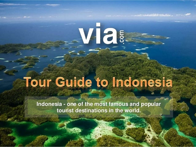 Indonesia - one of the most famous and popular tourist destinations in the world.