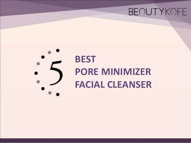 Top 5 pore minimizer facial cleanser