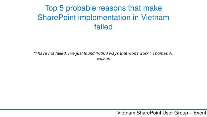 "Top 5 probable reasons that make SharePoint implementation in Vietnam                failed""I have not failed. Ive just fo..."