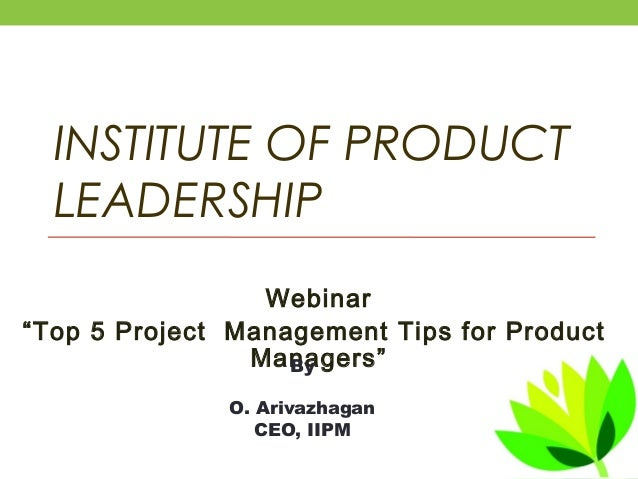 """INSTITUTE OF PRODUCT LEADERSHIP Webinar """"Top 5 Project Management Tips for Product Managers""""By O. Arivazhagan CEO, IIPM"""