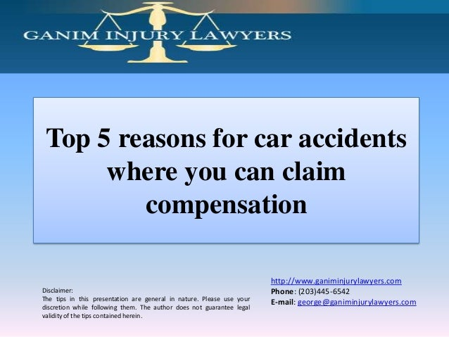 Top 5 reasons for car accidents where you can claim compensation  Disclaimer: The tips in this presentation are general in...