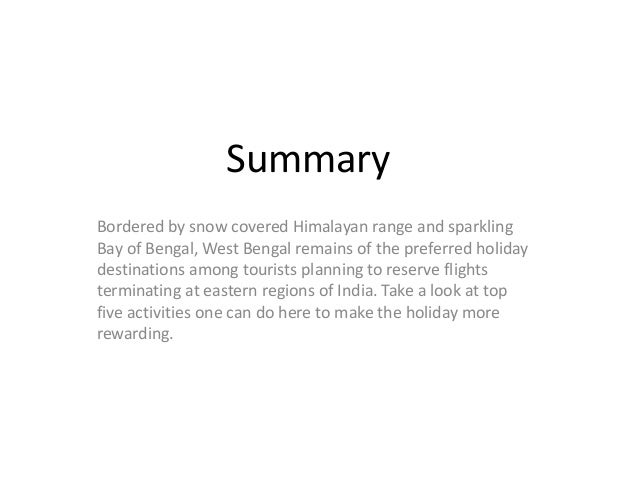 Summary Bordered by snow covered Himalayan range and sparkling Bay of Bengal, West Bengal remains of the preferred holiday...