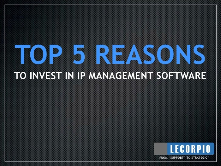 "TOP 5 REASONS TO INVEST IN IP MANAGEMENT SOFTWARE                               FROM ""SUPPORT"" TO STRATEGIC"""