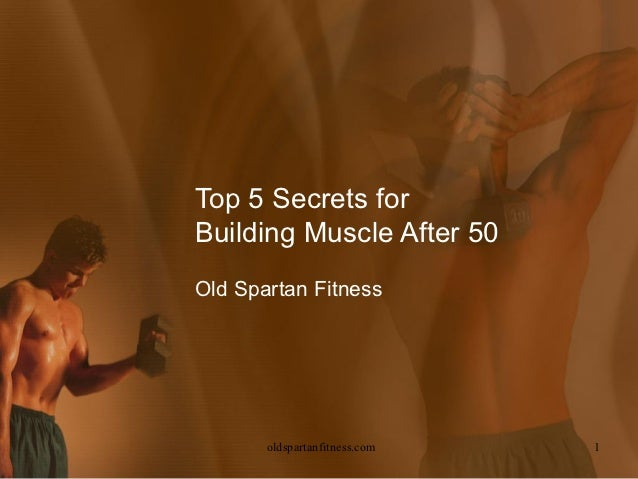 Top 5 Secrets forBuilding Muscle After 50Old Spartan Fitness       oldspartanfitness.com   1