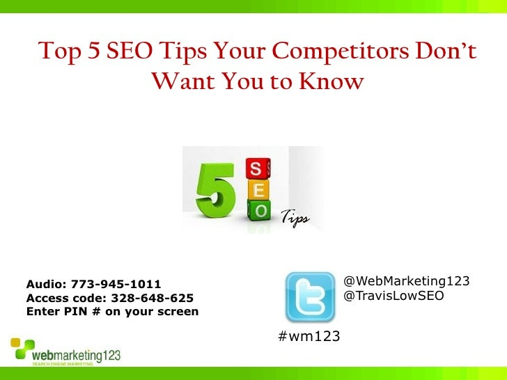 Top 5 SEO Tips Your Competitors Don't          Want You to KnowAudio: 773-945-1011                   @WebMarketing123Acces...