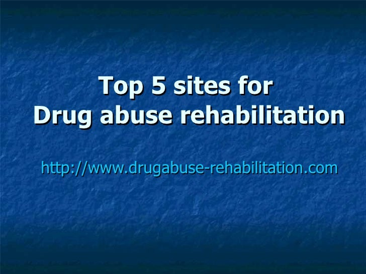 Top 5 Drug Abuse Rehabilitation sites