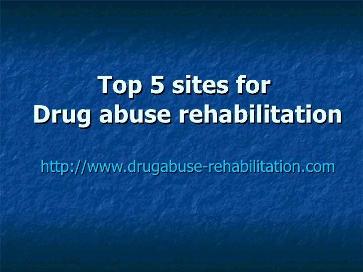 Top 5 sites for  Drug abuse rehabilitation http://www.drugabuse-rehabilitation.com