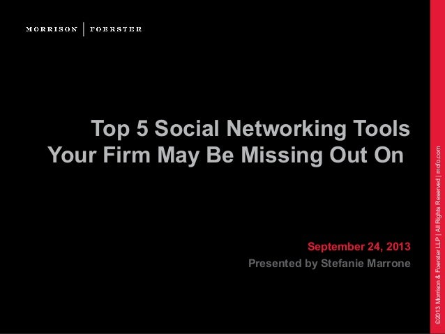 ©2013Morrison&FoersterLLP|AllRightsReserved|mofo.com Top 5 Social Networking Tools Your Firm May Be Missing Out On Septemb...