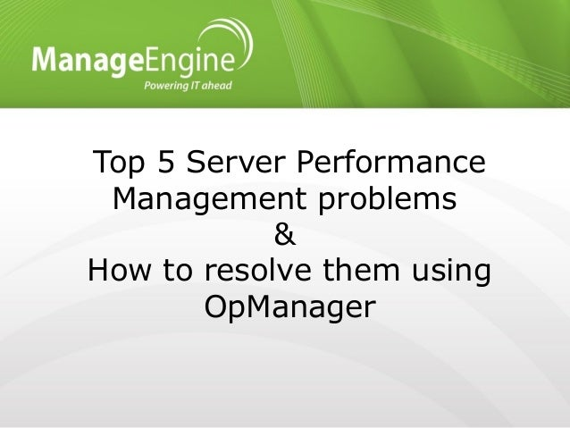 Top 5 server performance problems and how to resolve them using OpManager