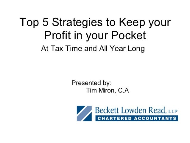 Top 5 Strategies to Keep your    Profit in your Pocket    At Tax Time and All Year Long            Presented by:          ...
