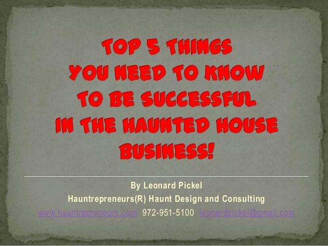By Leonard PickelHauntrepreneurs(R) Haunt Design and Consultingwww.hauntrepreneurs.com 972-951-5100 leonardpickel@gmail.com