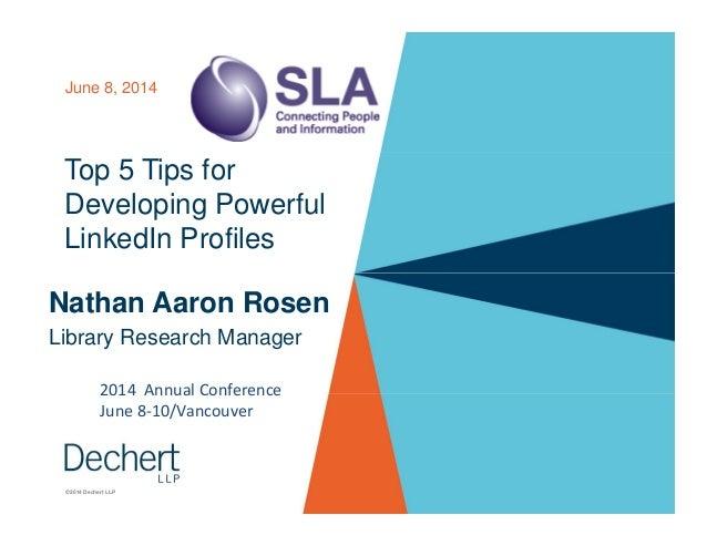 Top 5 Tips for Developing Powerful LinkedIn Profiles June 8, 2014 © 2014 Dechert LLP Nathan Aaron Rosen Library Research M...