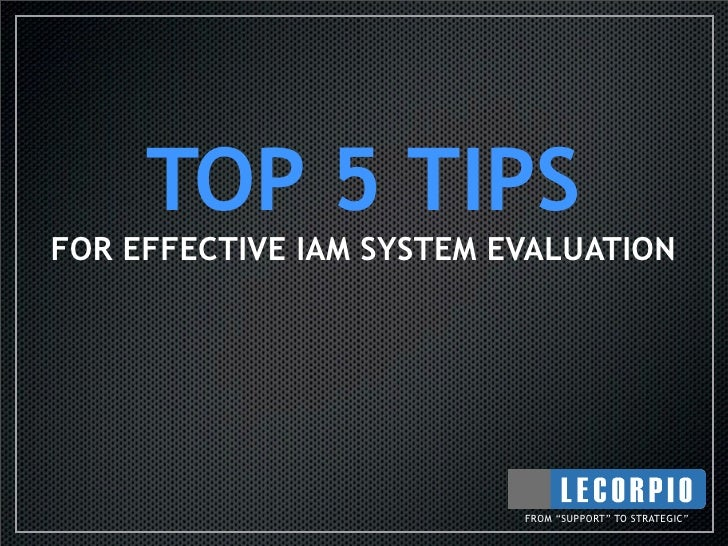 """TOP 5 TIPS FOR EFFECTIVE IAM SYSTEM EVALUATION                               FROM """"SUPPORT"""" TO STRATEGIC"""""""