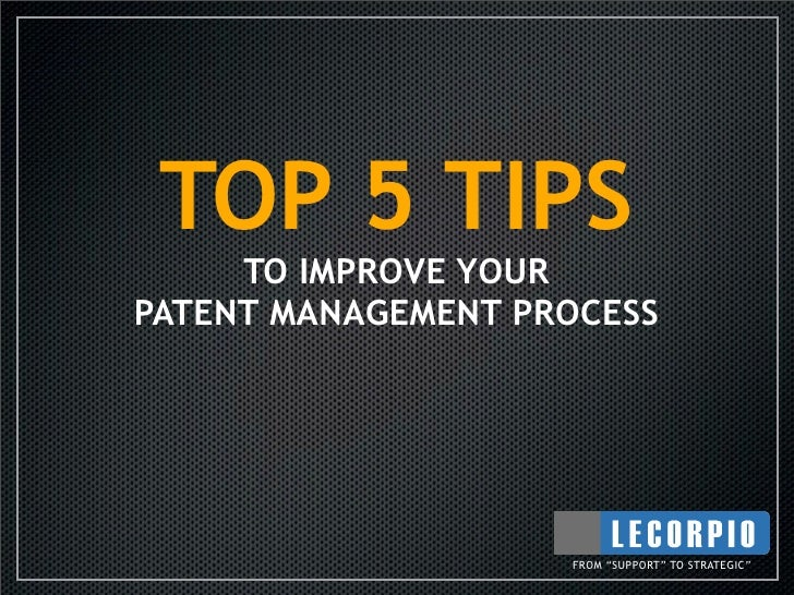 """TOP 5 TIPS      TO IMPROVE YOUR PATENT MANAGEMENT PROCESS                         FROM """"SUPPORT"""" TO STRATEGIC"""""""