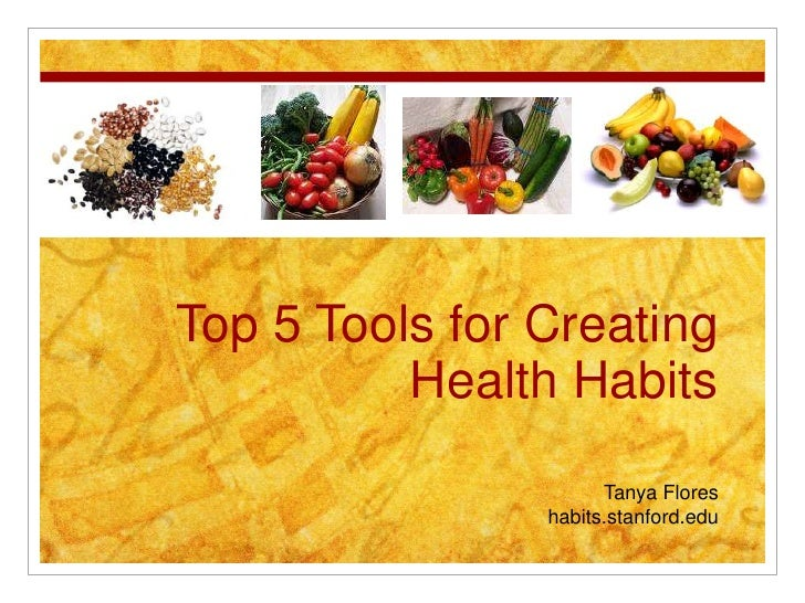 Top 5 Tools for Creating Health Habits Tanya Flores habits.stanford.edu