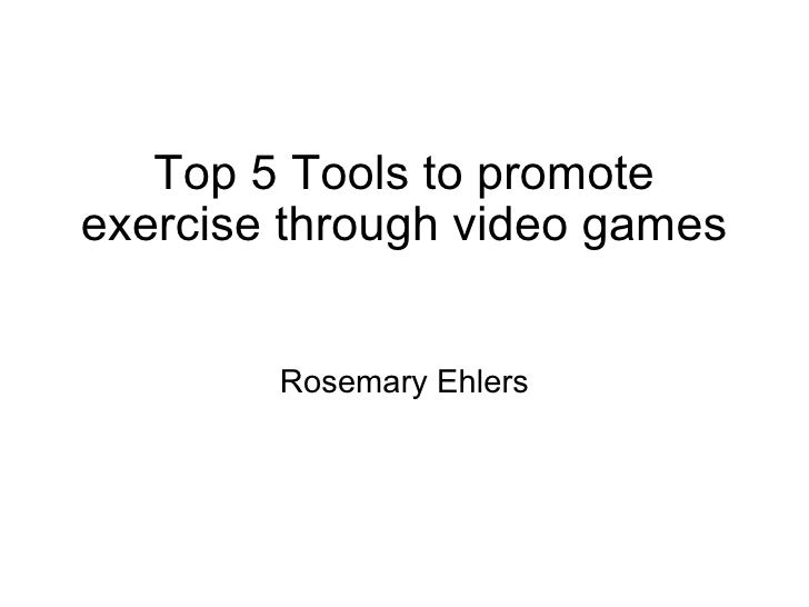 Top 5 Tools to promote exercise through video games Rosemary Ehlers