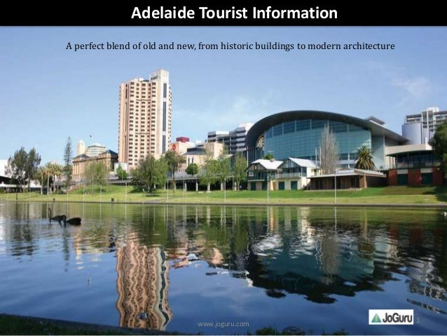 www.joguru.com Adelaide Tourist Information A perfect blend of old and new, from historic buildings to modern architecture...