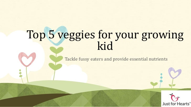 Top 5 veggies for your growing              kid       Tackle fussy eaters and provide essential nutrients