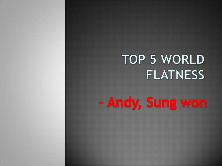 Top 5 world flatness<br />- Andy, Sung won<br />