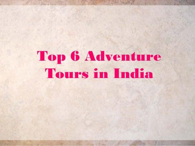Top 6 Adventure Tours in India