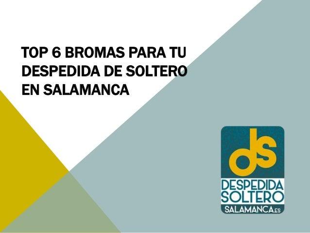 TOP 6 BROMAS PARA TU DESPEDIDA DE SOLTERO EN SALAMANCA