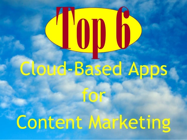 Top 6 Cloud Based Apps for Content Marketing
