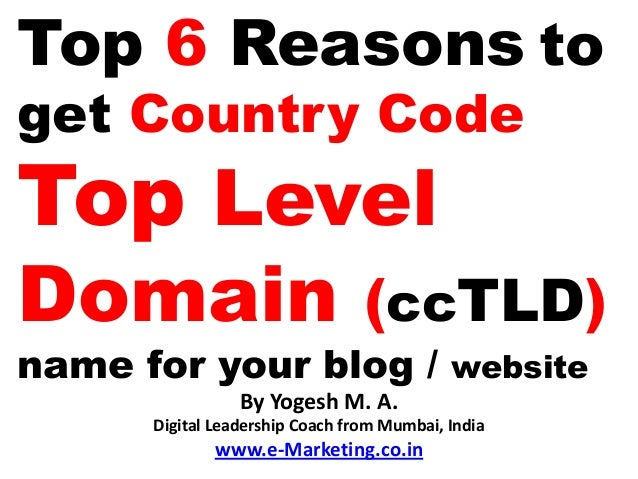 Top 6 Reasons toget Country CodeTop LevelDomain                           (ccTLD)name for your blog / website             ...
